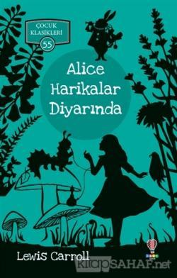 Alice Harikalar Diyarında - Çocuk Klasikleri 55