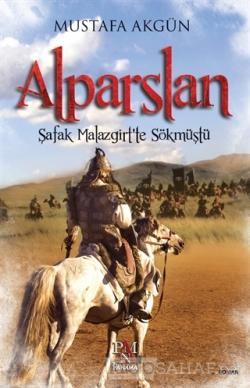 Alparslan : Şafak Malazgirt'te Sökmüştü