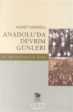 Anadolu'da Devrim Günleri İkinci Meşrutiyet'in İlanı Temmuz-Ağustos 1908