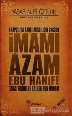 Arapçılığa Karşı Akılcılığın Öncüsü İmamı Azam Ebu Hanife (Ciltli)