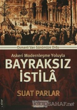 Askeri Modernleşme Yoluyla Bayraksız İstila 1. Kitap