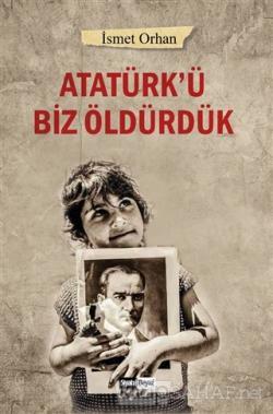 Atatürk'ü Biz Öldürdük
