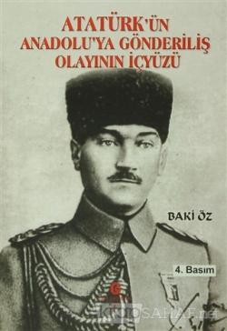 Atatürk'ün Anadolu'ya Gönderiliş Olayının İçyüzü