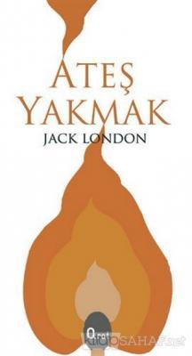 Ateş Yakmak - Jack London | Yeni ve İkinci El Ucuz Kitabın Adresi