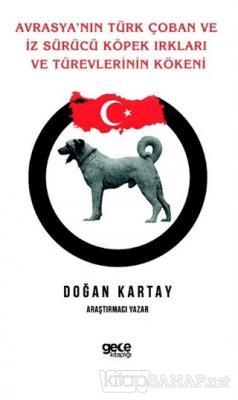 Avrasya'nın Türk Çoban ve İz Sürücü Köpek Irkları Ve Türevlerinin Kökeni