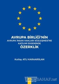 Avrupa Birliği'nin Avrupa İnsan Hakları Sözleşmesi'ne Katılımı Ekseninde Özerklik