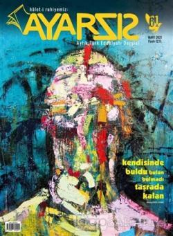 Ayarsız Aylık Fikir Kültür Sanat ve Edebiyat Dergisi Sayı: 61 Mart 2021