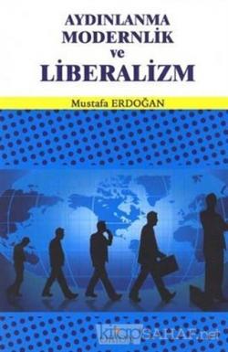 Aydınlanma Modernlik ve Liberalizm - Mustafa Erdoğan | Yeni ve İkinci