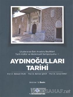 Aydınoğulları Tarihi : Uluslararası Batı Anadolu Beylikleri Tarih Kültür ve Medeniyeti Sempozyumu 1