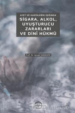 Ayet ve Hadislerin Işığında Sigara Alkol Uyuşturucu Zararları ve Dini Hükmü
