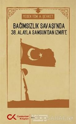 Bağımsızlık Savaşı'nda 38. Alayla Samsun'dan İzmir'e
