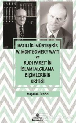 Batılı İki Müsteşrik W. Montgomery Watt ve Rudi Paret'in İslamı Algılama Biçimlerinin Kritiği