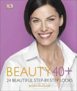 Beauty 40+ - 24 Beautiful Step - By - Step Looks (Ciltli)