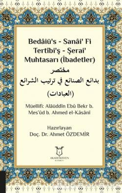 Bedaiü's - Sanai' Fi Tertibi'ş - Şerai' Muhtasarı (İbadetler)