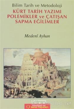 Bilim Tarih ve Metodoloji Kürt Tarih Yazımı Polemikler ve Çatışan Sapma Eğilimler