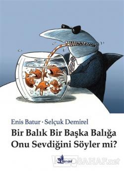 Bir Balık Bir Başka Balığa Onu Sevdiğini Söyler mi? (Ciltli)
