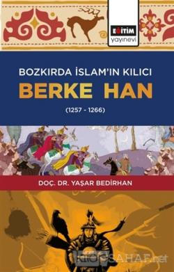 Bozkırda İslam'ın Kılıcı Berke Han (1257-1266)