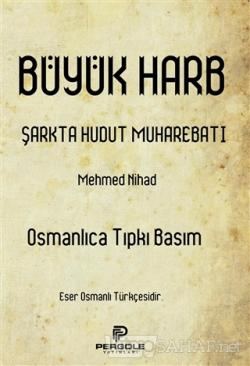 Büyük Harb Şarkta Hudut Muharebatı (Osmanlıca Tıpkı Basım)