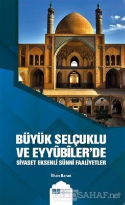 Büyük Selçuklu ve Eyyübiler'de Siyaset Eksenli Sünni Faaliyetler