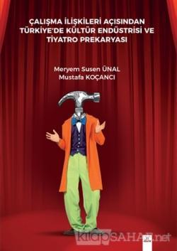 Çalışma İlişkileri Açısından Türkiyede Kültür Endüstrisi Ve Tiyatro Prekaryası