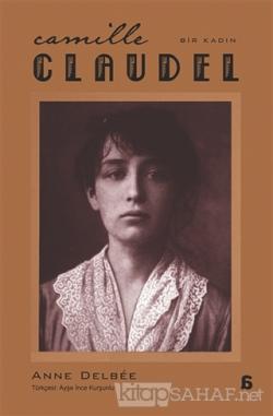 Camille Claudel - Bir Kadın