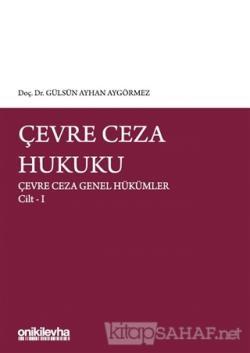 Çevre Ceza Hukuku - Çevre Ceza Genel Hükümler Cilt 1