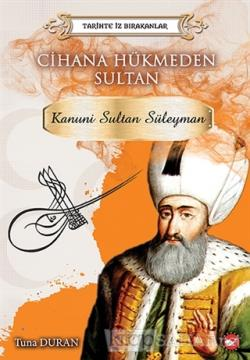 Cihana Hükmeden Sultan - Tarihte İz Bırakanlar