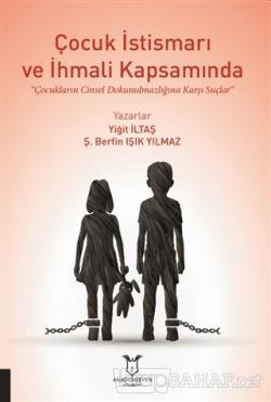 Çocuk İstismarı ve İhmali Kapsamında Çocukların Cinsel Dokunulmazlığına Karşı Suçlar