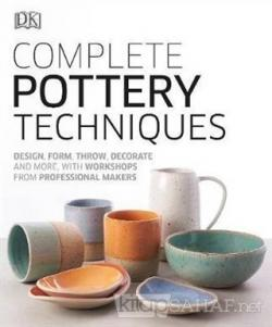 Complete Pottery Techniques : Design, Form, Throw, Decorate and More, with Workshops from Professional Makers (Ciltli)