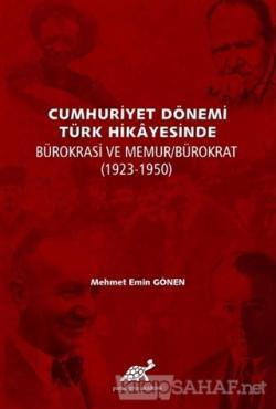 Cumhuriyet Dönemi Türk Hikayesinde Bürokrasi ve Memur/Bürokrat (1923-1950)