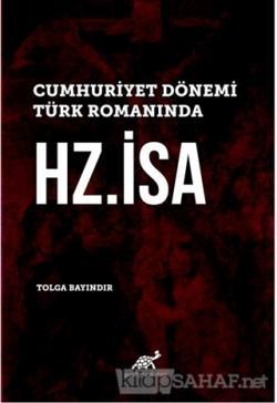 Cumhuriyet Dönemi Türk Romanında Hz. İsa (Ciltli)
