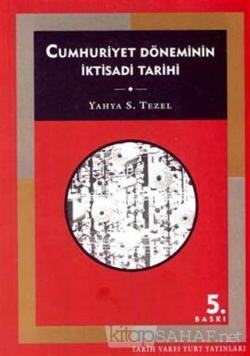 Cumhuriyet Döneminin İktisadi Tarihi (1923-1950) - Yahya Sezai Tezel  