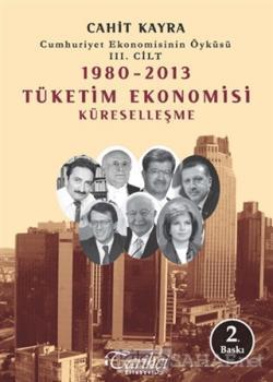 Cumhuriyet Ekonomisinin Öyküsü 3. Cilt : 1980 -2013 Tüketim Ekonomisi Küreselleşme