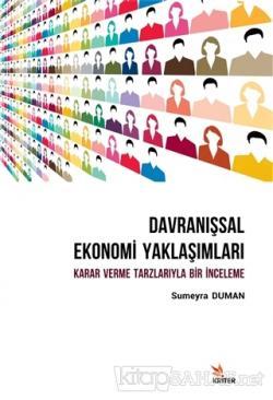 Davranışsal Ekonomi Yaklaşımları: Karar Verme Tarzlarıyla Bir İnceleme