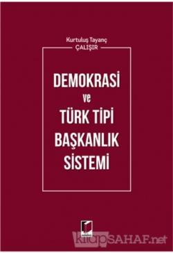 Demokrasi ve Türk Tipi Başkanlık Sistemi