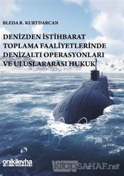 Denizden İstihbarat Toplama Faaliyetlerinde Denizaltı Operasyonları ve Uluslararası Hukuk