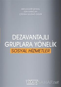 Dezavantajlı Gruplara Yönelik Sosyal Hizmetler - Abdulkadir Şenkal | Y