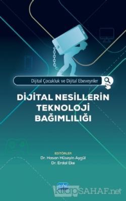 Dijital Çocukluk ve Dijital Ebeveynler - Dijital Nesillerin Teknoloji Bağımlılığı