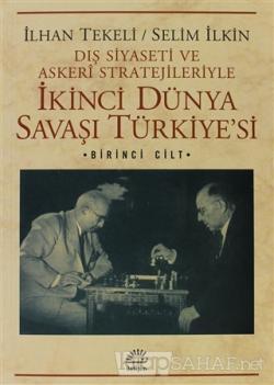 Dış Siyaseti ve Askeri Stratejileriyle İkinci Dünya Savaşı Türkiye'si 1. Cilt