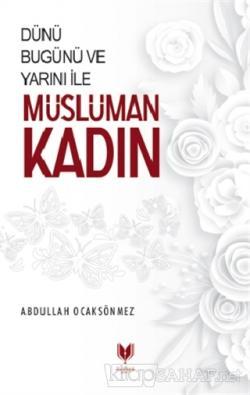 Dünü Bugünü ve Yarını İle Müslüman Kadın