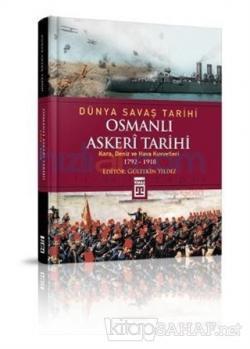 Dünya Savaş Tarihi: Osmanlı Askeri Tarihi (Ciltli)