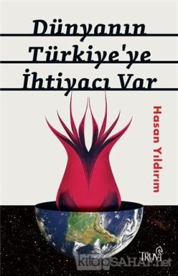 Dünyanın Türkiye'ye İhtiyacı Var