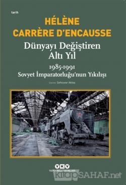 Dünyayı Değiştiren Altı Yıl - Helene Carrere D'encausse | Yeni ve İkin