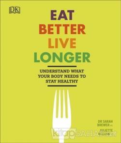 Eat Better Live Longer (Ciltli)