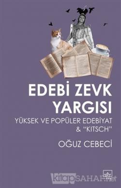 Edebi Zevk Yargısı Yüksek ve Popüler Edebiyat ve Kitsch - Oğuz Cebeci