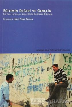 Eğitimin Değeri ve Gençlik Eğitimli İstanbul Gençliğinin Değerler Dünyası