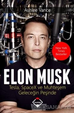 Elon Musk: Tesla SpaceX ve Muhteşem Geleceğin Peşinde - Ashlee Vance |