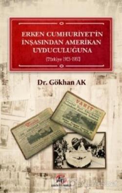 Erken Cumhuriyet'in İnşasından Amerikan Uyduculuğuna (Türkiye 1923 - 1950)