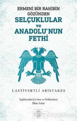 Ermeni Bir Rahibin Gözünden Selçuklular ve Anadolu'nun Fethi