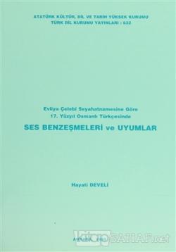 Evliya Çelebi Seyahatnamesine Göre 17. Yüzyıl Osmanlı Türkçesinde Ses Benzeşmeleri ve Uyumlar